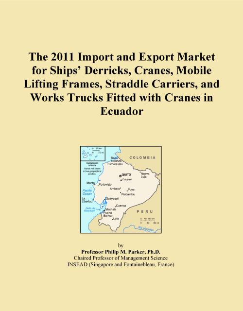 The 2011 Import and Export Market for Ships' Derricks, Cranes, Mobile Lifting Frames, Straddle Carriers, and Works Trucks Fitted with Cranes in Ecuador - Product Image