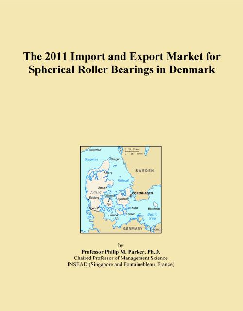 The 2011 Import and Export Market for Spherical Roller Bearings in Denmark - Product Image