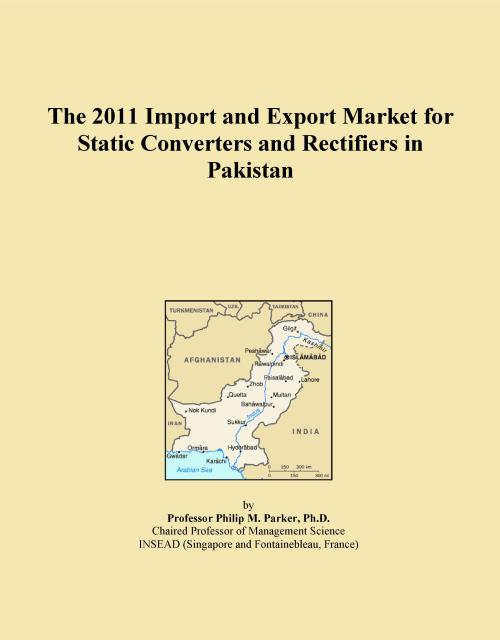 The 2011 Import and Export Market for Static Converters and Rectifiers in Pakistan - Product Image