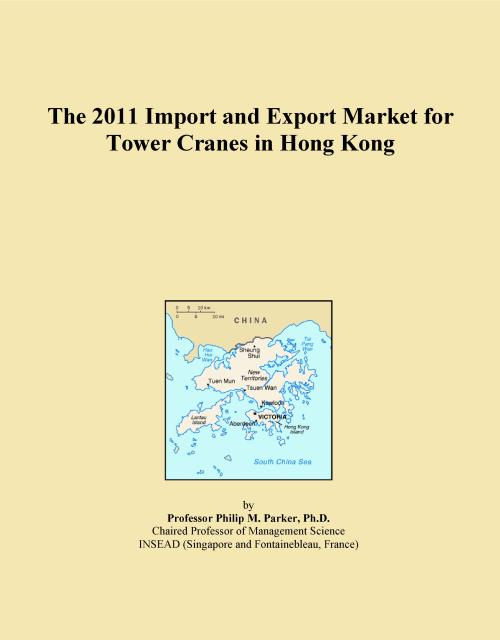 The 2011 Import and Export Market for Tower Cranes in Hong Kong - Product Image