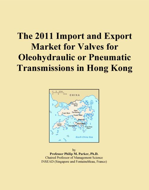 The 2011 Import and Export Market for Valves for Oleohydraulic or Pneumatic Transmissions in Hong Kong - Product Image