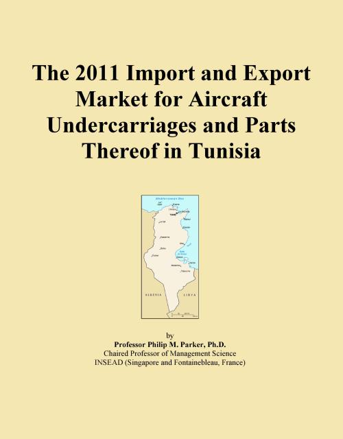 The 2011 Import and Export Market for Aircraft Undercarriages and Parts Thereof in Tunisia - Product Image