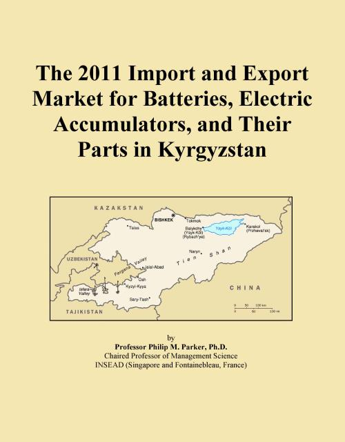 The 2011 Import and Export Market for Batteries, Electric Accumulators, and Their Parts in Kyrgyzstan - Product Image