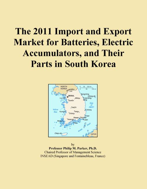 The 2011 Import and Export Market for Batteries, Electric Accumulators, and Their Parts in South Korea - Product Image