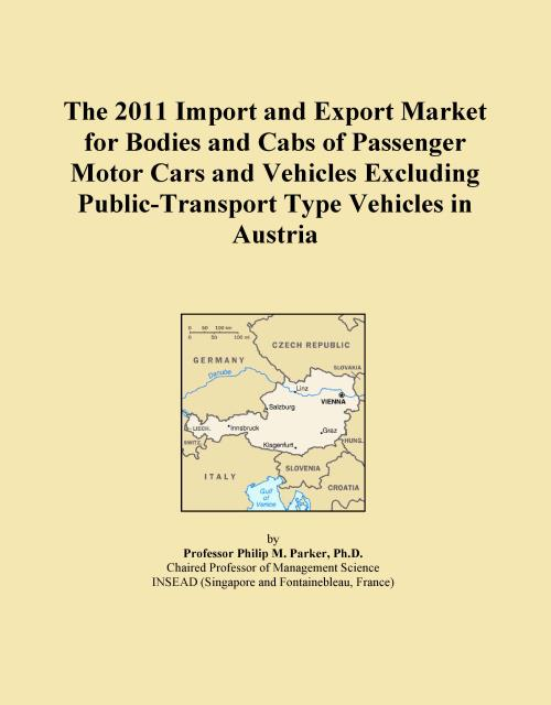 The 2011 Import and Export Market for Bodies and Cabs of Passenger Motor Cars and Vehicles Excluding Public-Transport Type Vehicles in Austria - Product Image
