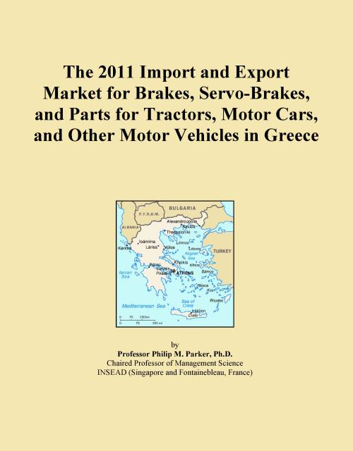The 2011 Import and Export Market for Brakes, Servo-Brakes, and Parts for Tractors, Motor Cars, and Other Motor Vehicles in Greece - Product Image