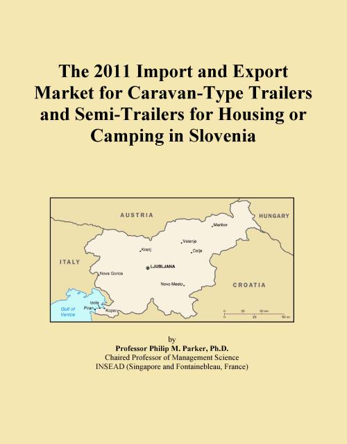 The 2011 Import and Export Market for Caravan-Type Trailers and Semi-Trailers for Housing or Camping in Slovenia - Product Image