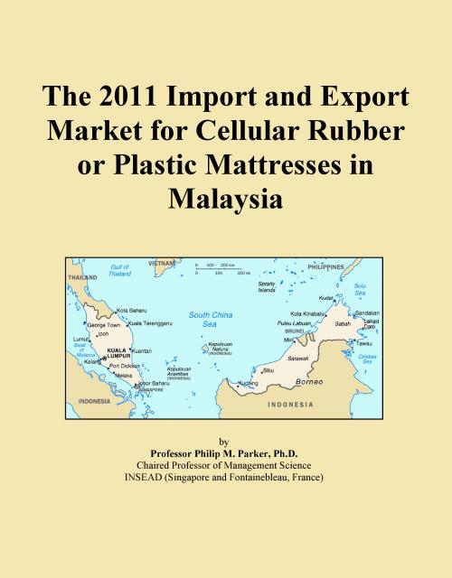 The 2011 Import and Export Market for Cellular Rubber or Plastic Mattresses in Malaysia - Product Image