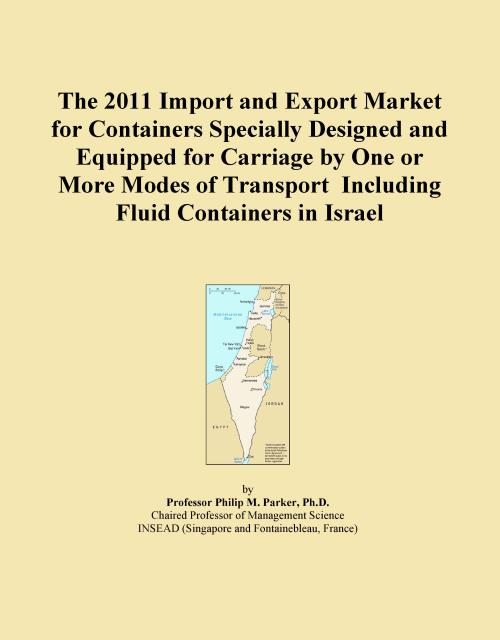 The 2011 Import and Export Market for Containers Specially Designed and Equipped for Carriage by One or More Modes of Transport Including Fluid Containers in Israel - Product Image