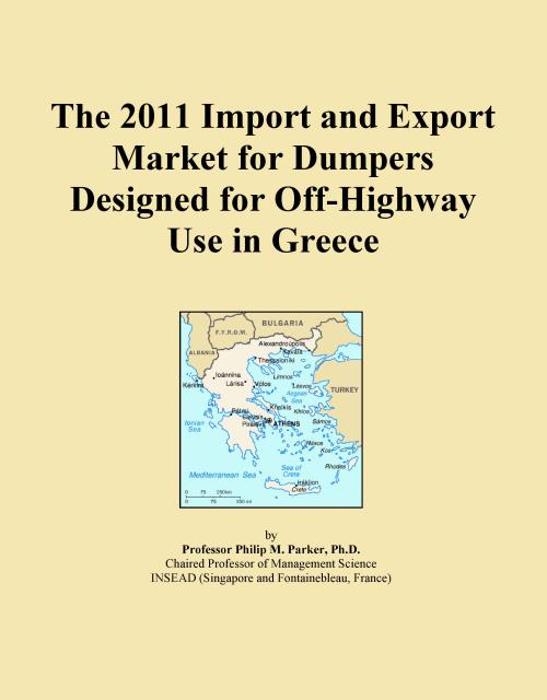 The 2011 Import and Export Market for Dumpers Designed for Off-Highway Use in Greece - Product Image