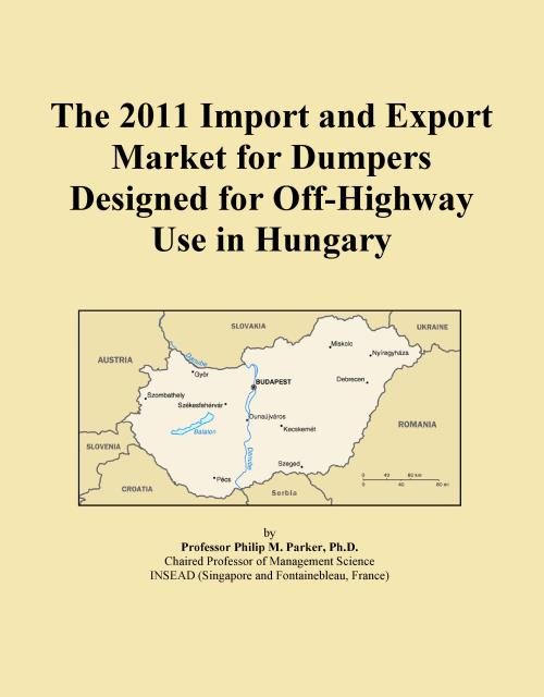 The 2011 Import and Export Market for Dumpers Designed for Off-Highway Use in Hungary - Product Image