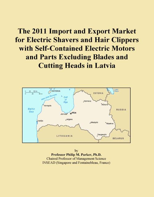 The 2011 Import and Export Market for Electric Shavers and Hair Clippers with Self-Contained Electric Motors and Parts Excluding Blades and Cutting Heads in Latvia - Product Image