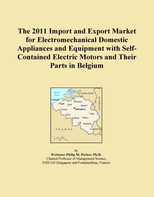 The 2011 Import and Export Market for Electromechanical Domestic Appliances and Equipment with Self-Contained Electric Motors and Their Parts in Belgium - Product Image