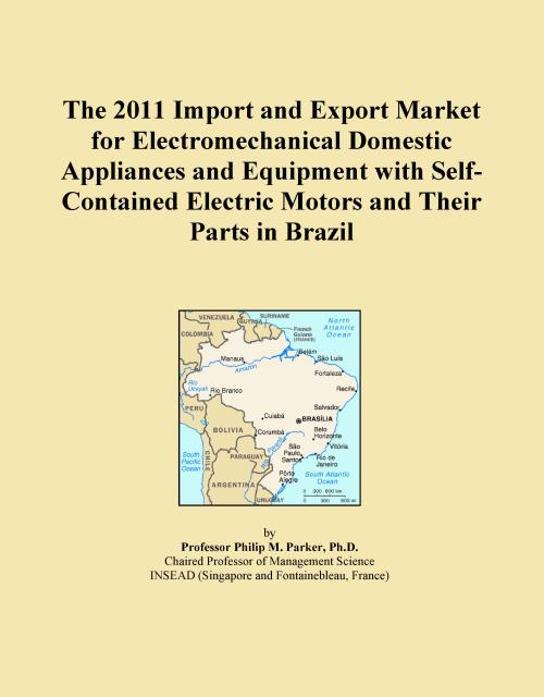 The 2011 Import and Export Market for Electromechanical Domestic Appliances and Equipment with Self-Contained Electric Motors and Their Parts in Brazil - Product Image