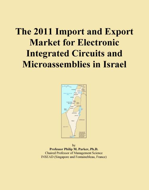 The 2011 Import and Export Market for Electronic Integrated Circuits and Microassemblies in Israel - Product Image