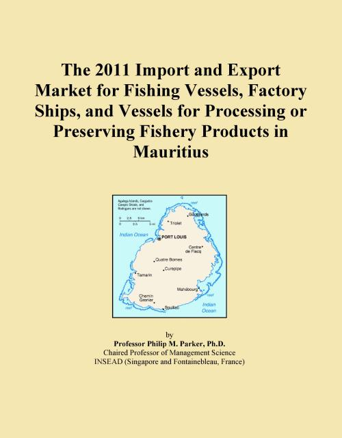 The 2011 Import and Export Market for Fishing Vessels, Factory Ships, and Vessels for Processing or Preserving Fishery Products in Mauritius - Product Image