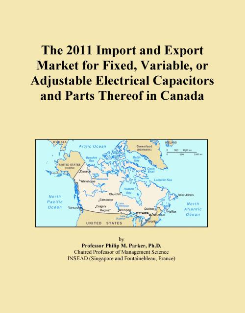 The 2011 Import and Export Market for Fixed, Variable, or Adjustable Electrical Capacitors and Parts Thereof in Canada - Product Image
