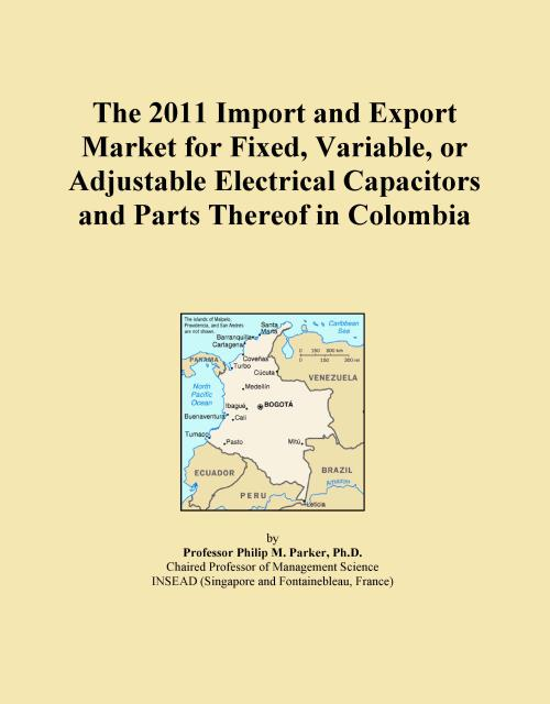 The 2011 Import and Export Market for Fixed, Variable, or Adjustable Electrical Capacitors and Parts Thereof in Colombia - Product Image