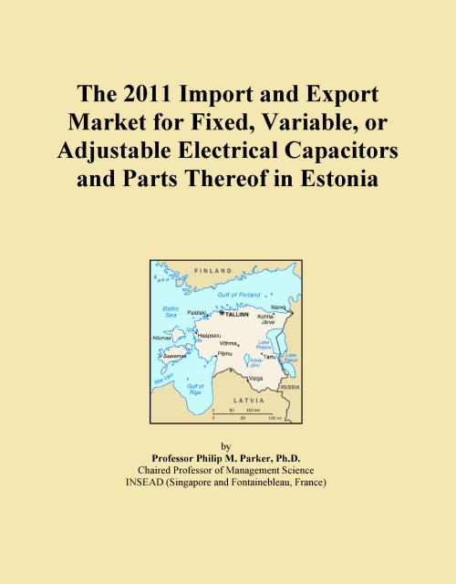 The 2011 Import and Export Market for Fixed, Variable, or Adjustable Electrical Capacitors and Parts Thereof in Estonia - Product Image