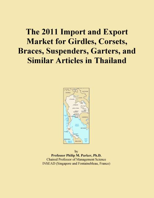 The 2011 Import and Export Market for Girdles, Corsets, Braces, Suspenders, Garters, and Similar Articles in Thailand - Product Image