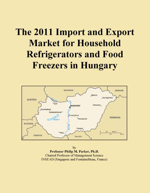 The 2011 Import and Export Market for Household Refrigerators and Food Freezers in Hungary - Product Image
