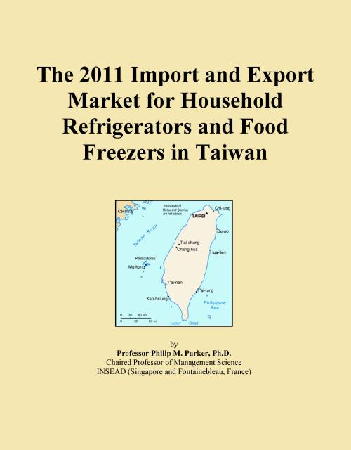 The 2011 Import and Export Market for Household Refrigerators and Food Freezers in Taiwan - Product Image