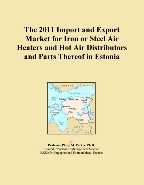 The 2011 Import and Export Market for Iron or Steel Air Heaters and Hot Air Distributors and Parts Thereof in Estonia - Product Image