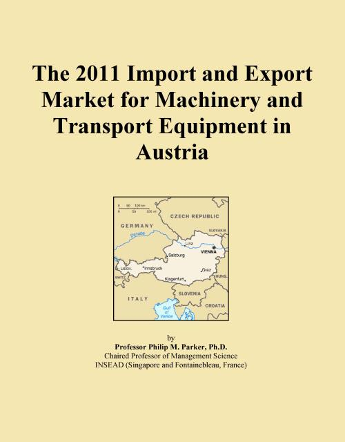 The 2011 Import and Export Market for Machinery and Transport Equipment in Austria - Product Image