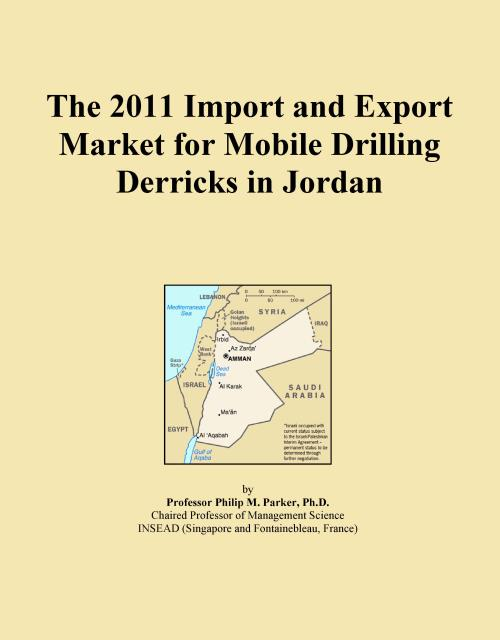 The 2011 Import and Export Market for Mobile Drilling Derricks in Jordan - Product Image