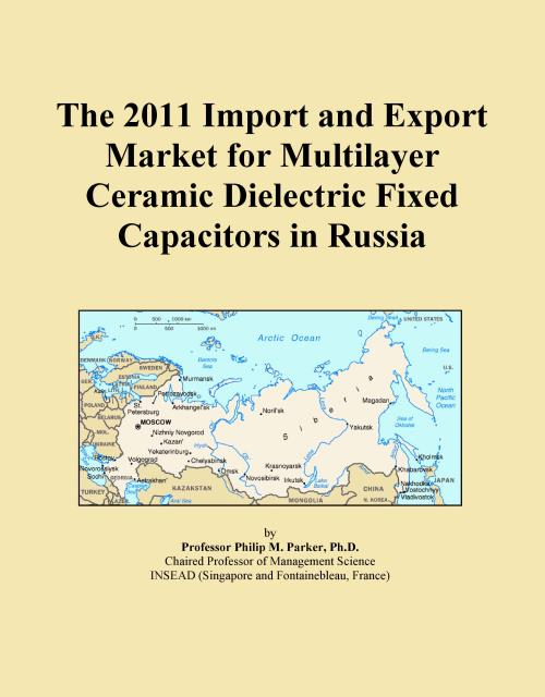 The 2011 Import and Export Market for Multilayer Ceramic Dielectric Fixed Capacitors in Russia - Product Image