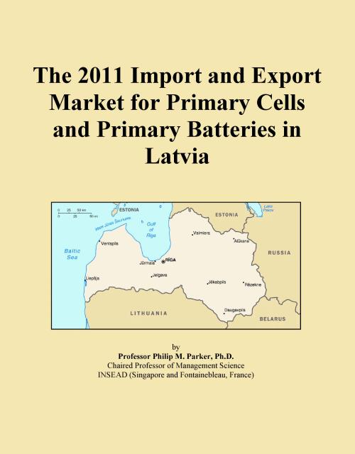 The 2011 Import and Export Market for Primary Cells and Primary Batteries in Latvia - Product Image