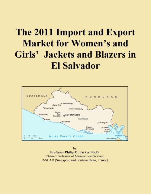 The 2011 Import and Export Market for Women's and Girls' Jackets and Blazers in El Salvador - Product Image