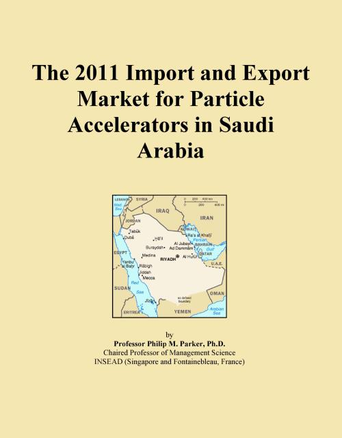 The 2011 Import and Export Market for Particle Accelerators in Saudi Arabia - Product Image