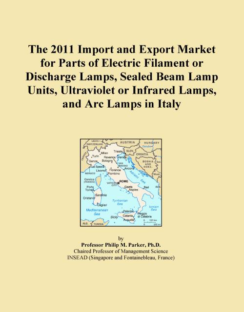 The 2011 Import and Export Market for Parts of Electric Filament or Discharge Lamps, Sealed Beam Lamp Units, Ultraviolet or Infrared Lamps, and Arc Lamps in Italy - Product Image