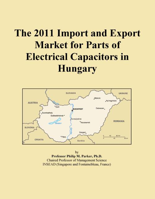 The 2011 Import and Export Market for Parts of Electrical Capacitors in Hungary - Product Image