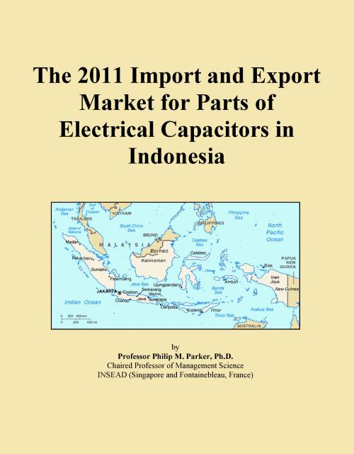 The 2011 Import and Export Market for Parts of Electrical Capacitors in Indonesia - Product Image