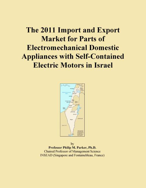 The 2011 Import and Export Market for Parts of Electromechanical Domestic Appliances with Self-Contained Electric Motors in Israel - Product Image