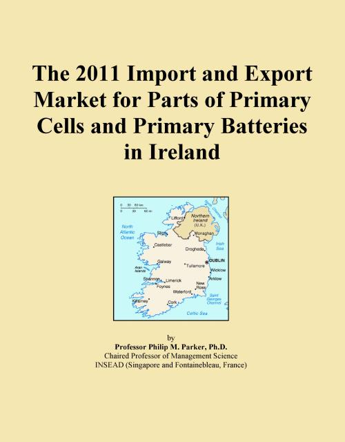 The 2011 Import and Export Market for Parts of Primary Cells and Primary Batteries in Ireland - Product Image