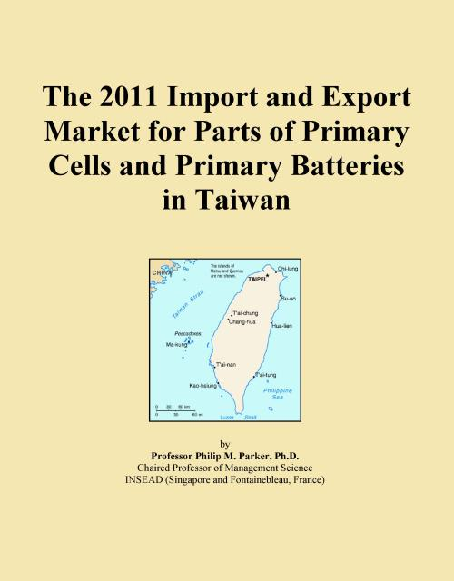 The 2011 Import and Export Market for Parts of Primary Cells and Primary Batteries in Taiwan - Product Image