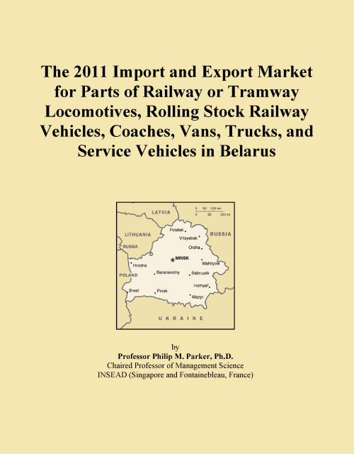The 2011 Import and Export Market for Parts of Railway or Tramway Locomotives, Rolling Stock Railway Vehicles, Coaches, Vans, Trucks, and Service Vehicles in Belarus - Product Image