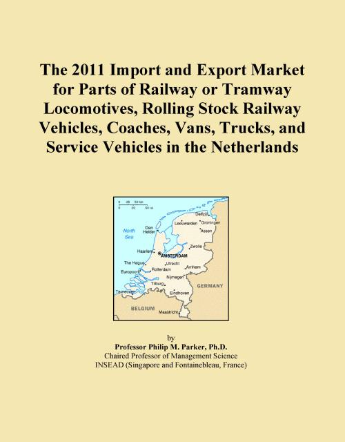 The 2011 Import and Export Market for Parts of Railway or Tramway Locomotives, Rolling Stock Railway Vehicles, Coaches, Vans, Trucks, and Service Vehicles in the Netherlands - Product Image
