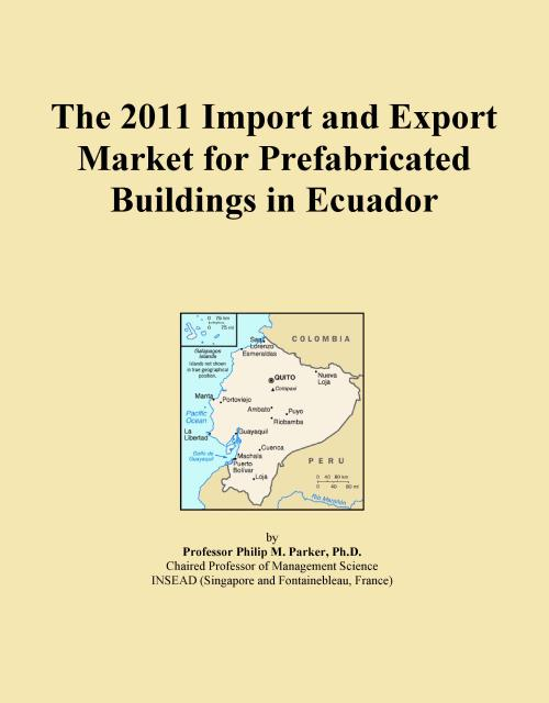 The 2011 Import and Export Market for Prefabricated Buildings in Ecuador - Product Image
