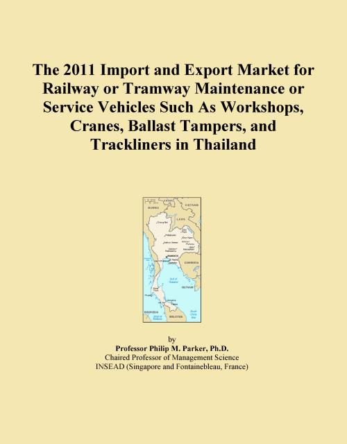 The 2011 Import and Export Market for Railway or Tramway Maintenance or Service Vehicles Such As Workshops, Cranes, Ballast Tampers, and Trackliners in Thailand - Product Image