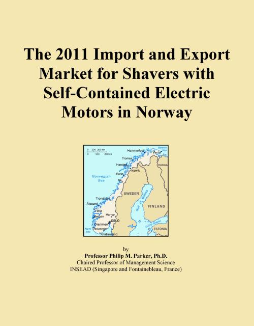 The 2011 Import and Export Market for Shavers with Self-Contained Electric Motors in Norway - Product Image