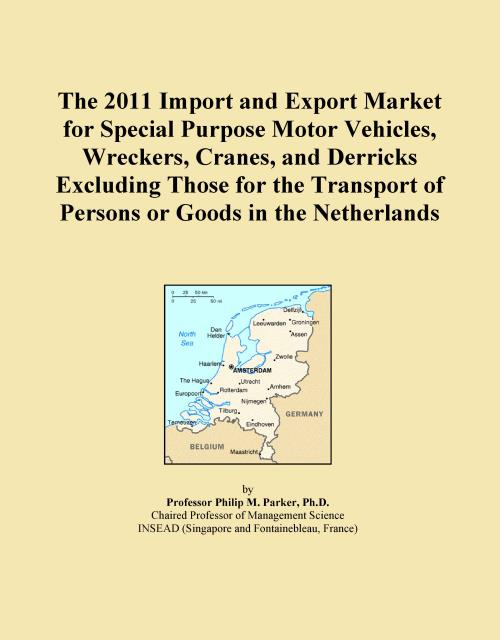 The 2011 Import and Export Market for Special Purpose Motor Vehicles, Wreckers, Cranes, and Derricks Excluding Those for the Transport of Persons or Goods in the Netherlands - Product Image