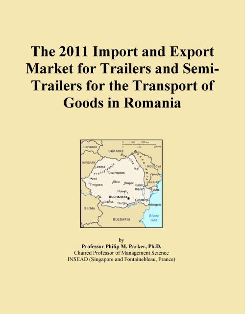The 2011 Import and Export Market for Trailers and Semi-Trailers for the Transport of Goods in Romania - Product Image