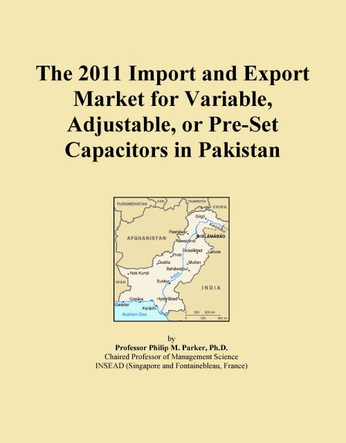 The 2011 Import and Export Market for Variable, Adjustable, or Pre-Set Capacitors in Pakistan - Product Image
