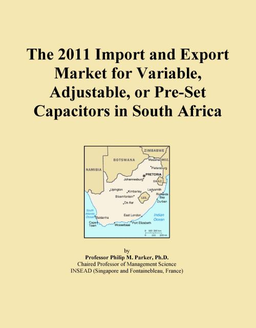 The 2011 Import and Export Market for Variable, Adjustable, or Pre-Set Capacitors in South Africa - Product Image