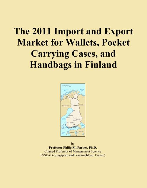 The 2011 Import and Export Market for Wallets, Pocket Carrying Cases, and Handbags in Finland - Product Image