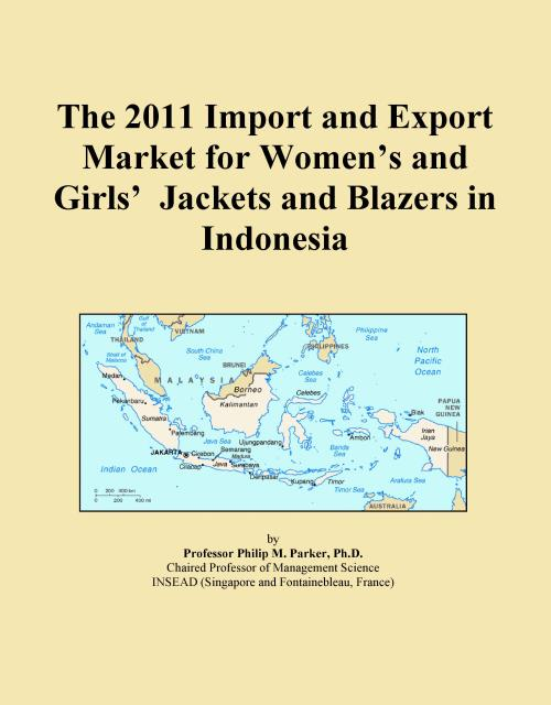 The 2011 Import and Export Market for Women's and Girls' Jackets and Blazers in Indonesia - Product Image